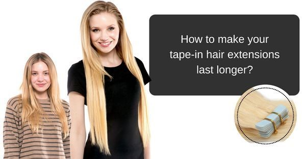 How to Make Your Tape-in Hair Extensions Last Longer?